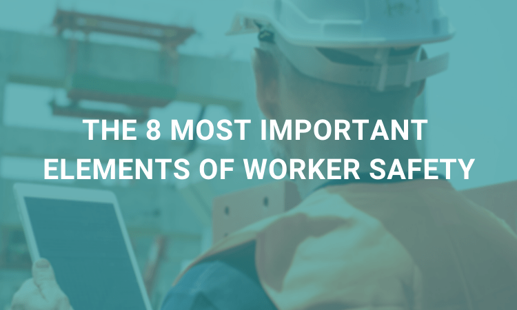 8 most important elements of worker safety