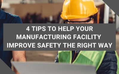 4 Tips To Help Your Manufacturing Facility Improve Safety the Right Way