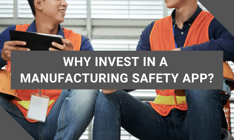 why invest in a safety manufacturing app