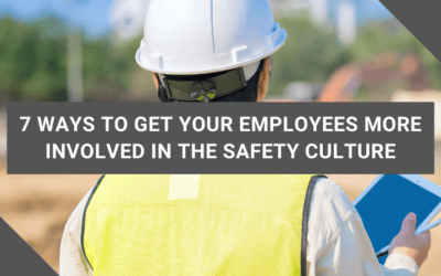 7 Ways to Get Your Employees More Involved In the Safety Culture