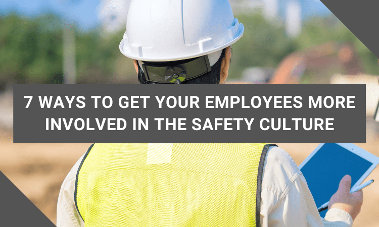 7 ways to get employees more involved in your safety culture
